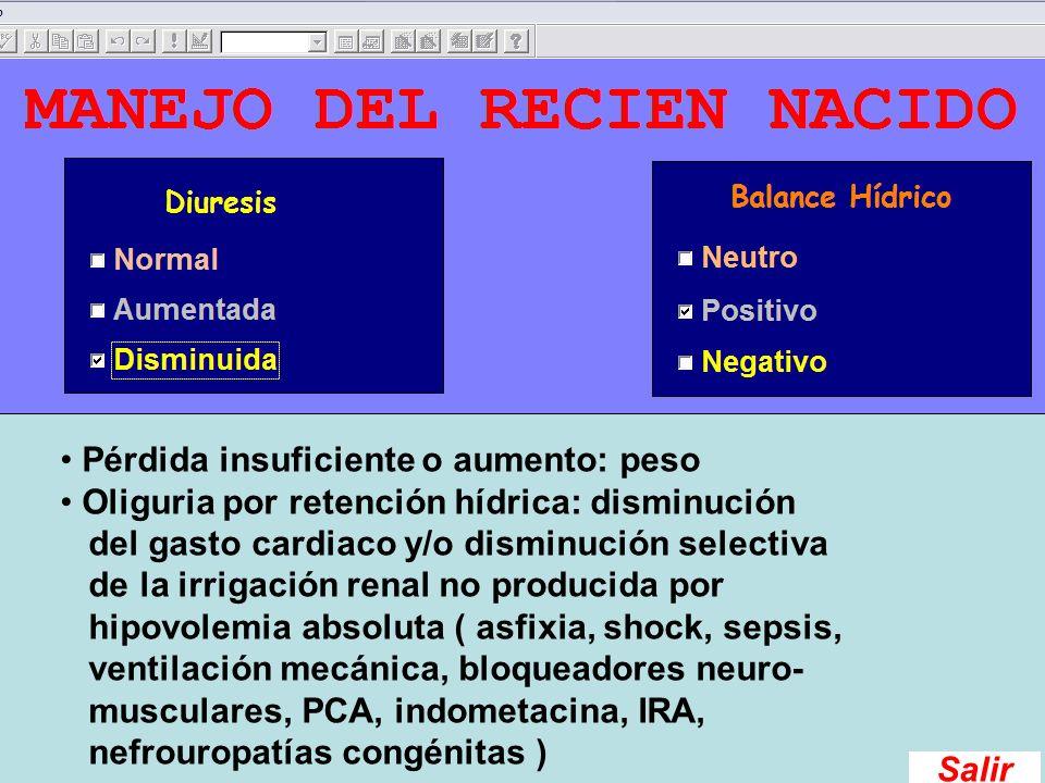 Pérdida insuficiente o aumento: peso Oliguria por retención hídrica: disminución del gasto cardiaco y/o disminución selectiva de la irrigación renal n