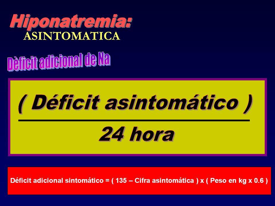ASINTOMATICA Déficit adicional sintomático = ( 135 – Cifra asintomática ) x ( Peso en kg x 0.6 )