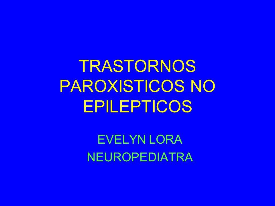 TRASTORNOS PAROXISTICOS NO EPILEPTICOS EVELYN LORA NEUROPEDIATRA