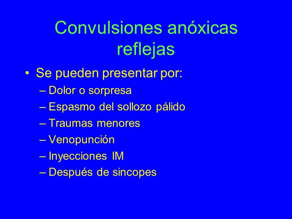 Convulsiones anóxicas reflejas Se pueden presentar por: –Dolor o sorpresa –Espasmo del sollozo pálido –Traumas menores –Venopunción –Inyecciones IM –D