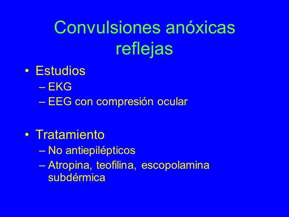 Convulsiones anóxicas reflejas Estudios –EKG –EEG con compresión ocular Tratamiento –No antiepilépticos –Atropina, teofilina, escopolamina subdérmica
