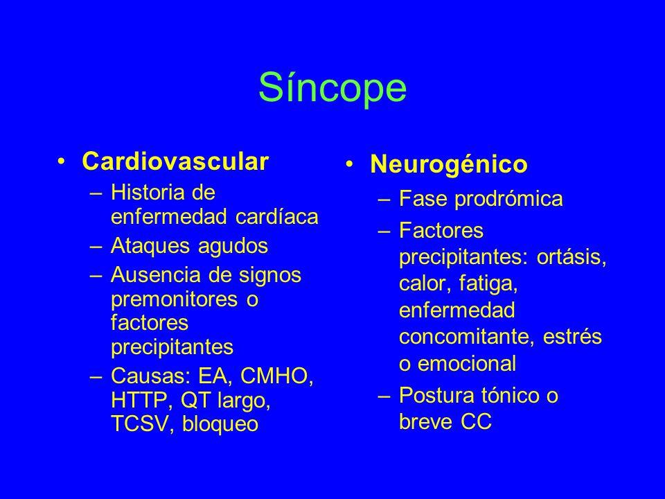 Síncope Cardiovascular –Historia de enfermedad cardíaca –Ataques agudos –Ausencia de signos premonitores o factores precipitantes –Causas: EA, CMHO, H