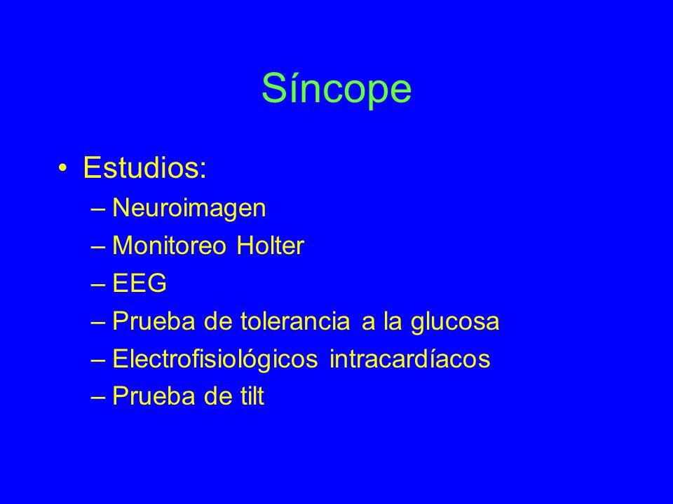 Síncope Estudios: –Neuroimagen –Monitoreo Holter –EEG –Prueba de tolerancia a la glucosa –Electrofisiológicos intracardíacos –Prueba de tilt