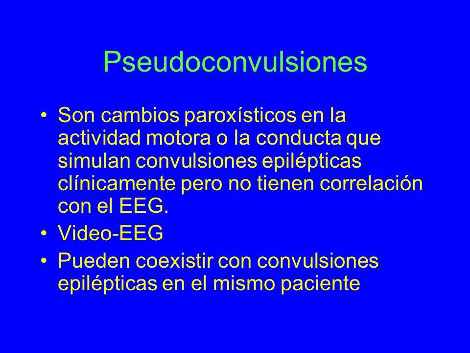 Pseudoconvulsiones Son cambios paroxísticos en la actividad motora o la conducta que simulan convulsiones epilépticas clínicamente pero no tienen corr