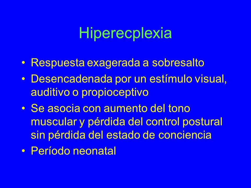 Hiperecplexia Respuesta exagerada a sobresalto Desencadenada por un estímulo visual, auditivo o propioceptivo Se asocia con aumento del tono muscular