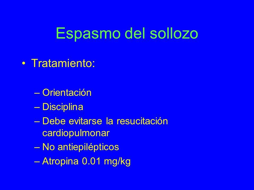 Espasmo del sollozo Tratamiento: –Orientación –Disciplina –Debe evitarse la resucitación cardiopulmonar –No antiepilépticos –Atropina 0.01 mg/kg