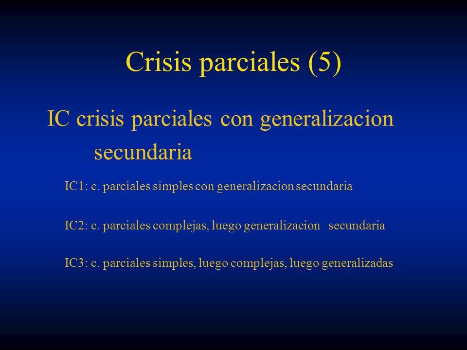 Crisis parciales (5) IC crisis parciales con generalizacion secundaria IC1: c. parciales simples con generalizacion secundaria IC2: c. parciales compl