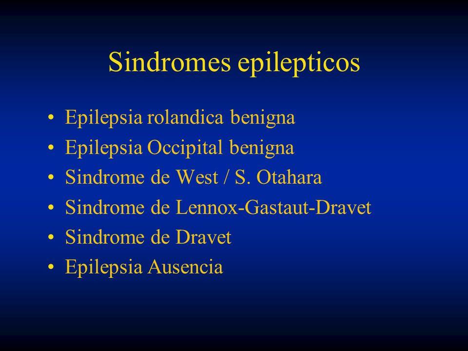 Sindromes epilepticos Epilepsia rolandica benigna Epilepsia Occipital benigna Sindrome de West / S. Otahara Sindrome de Lennox-Gastaut-Dravet Sindrome