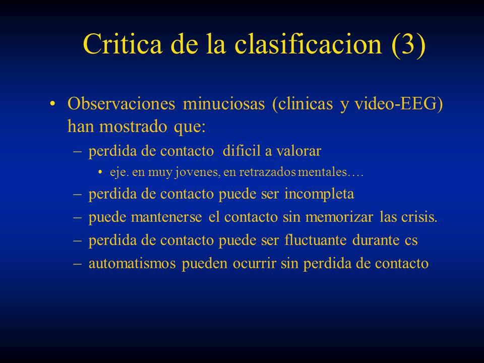 Critica de la clasificacion (3) Observaciones minuciosas (clinicas y video-EEG) han mostrado que: –perdida de contacto dificil a valorar eje. en muy j