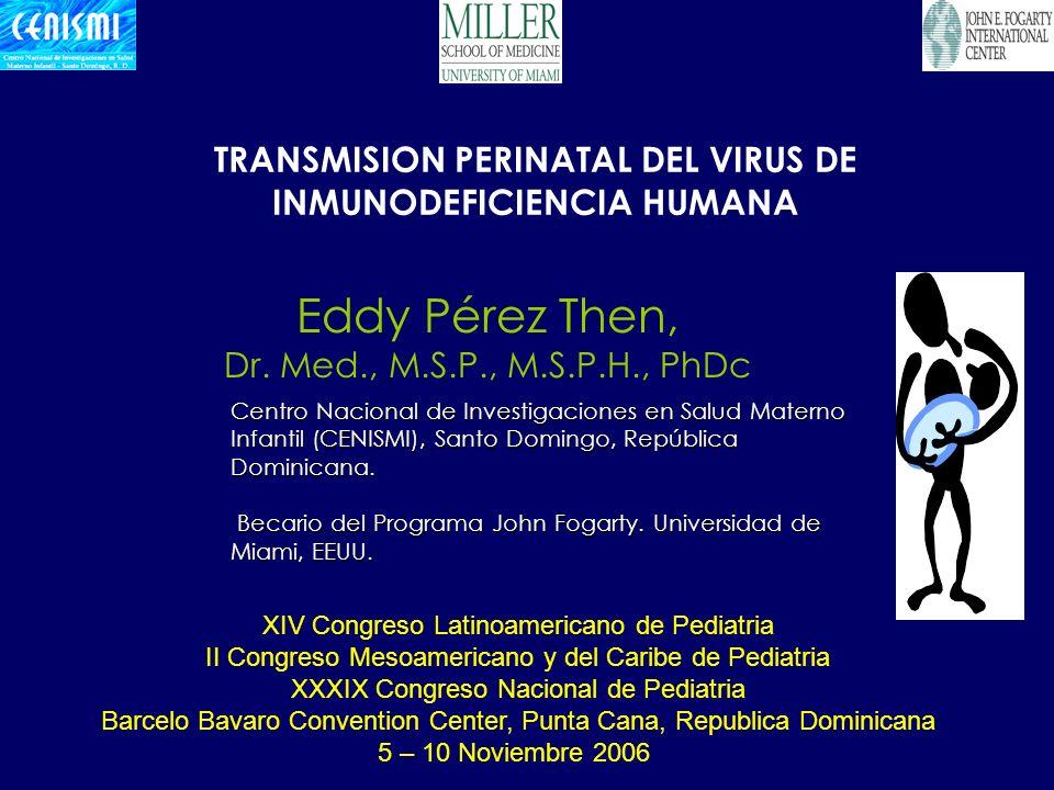 TRANSMISION PERINATAL DEL VIRUS DE INMUNODEFICIENCIA HUMANA Eddy Pérez Then, Dr.