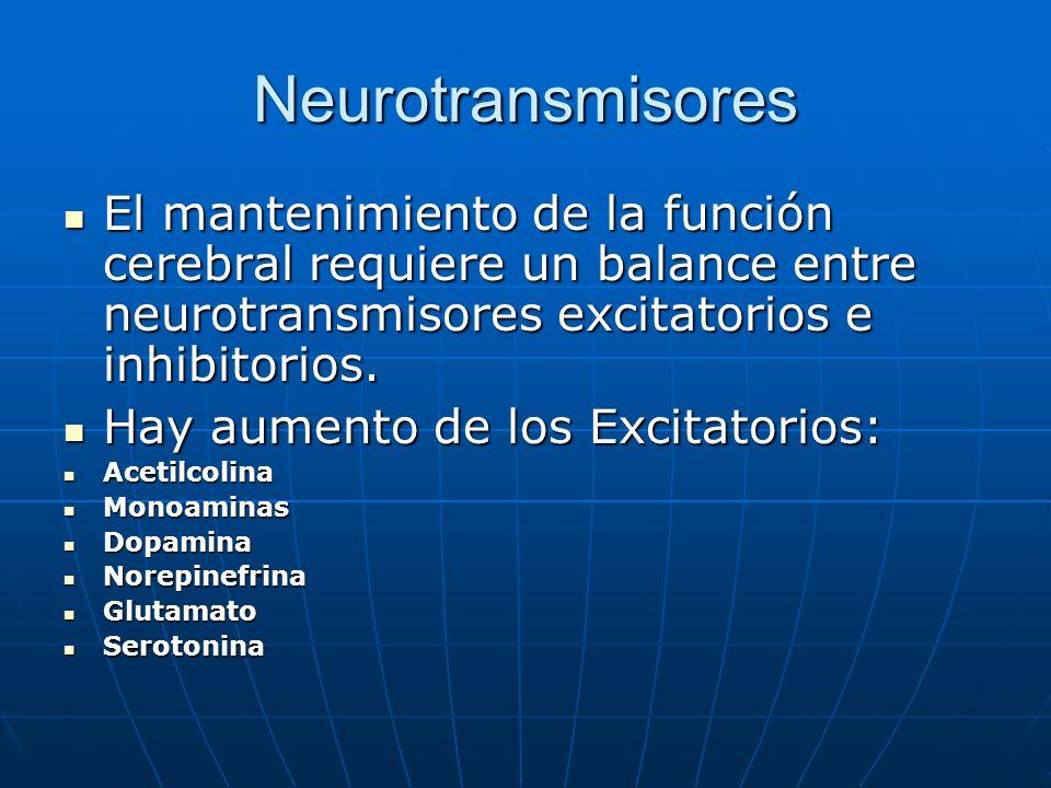Neurotransmisores El mantenimiento de la función cerebral requiere un balance entre neurotransmisores excitatorios e inhibitorios. El mantenimiento de