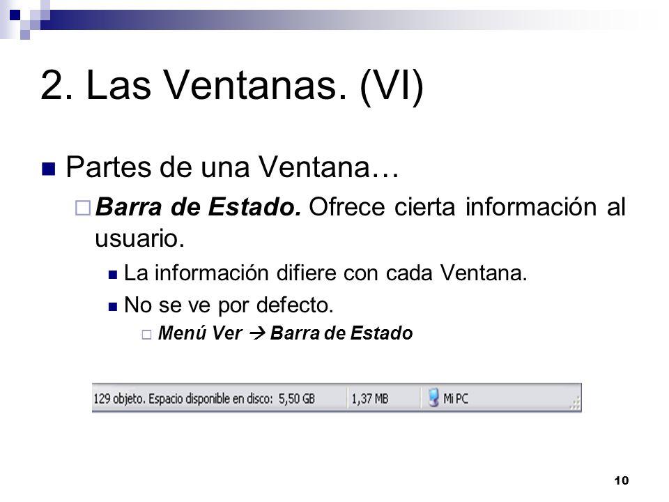 10 2. Las Ventanas. (VI) Partes de una Ventana… Barra de Estado. Ofrece cierta información al usuario. La información difiere con cada Ventana. No se