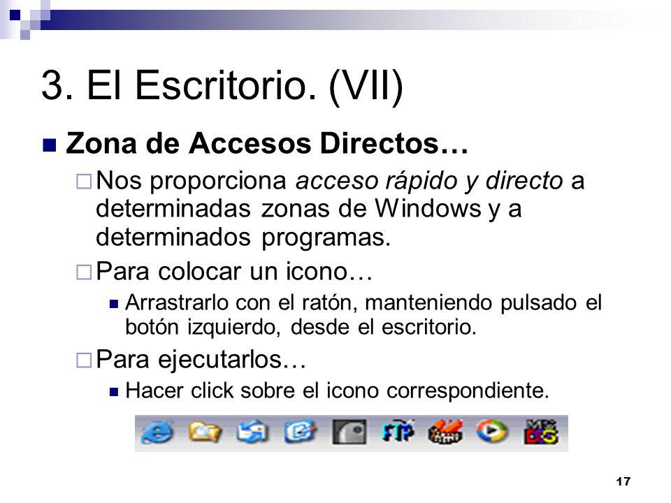 17 3. El Escritorio. (VII) Zona de Accesos Directos… Nos proporciona acceso rápido y directo a determinadas zonas de Windows y a determinados programa