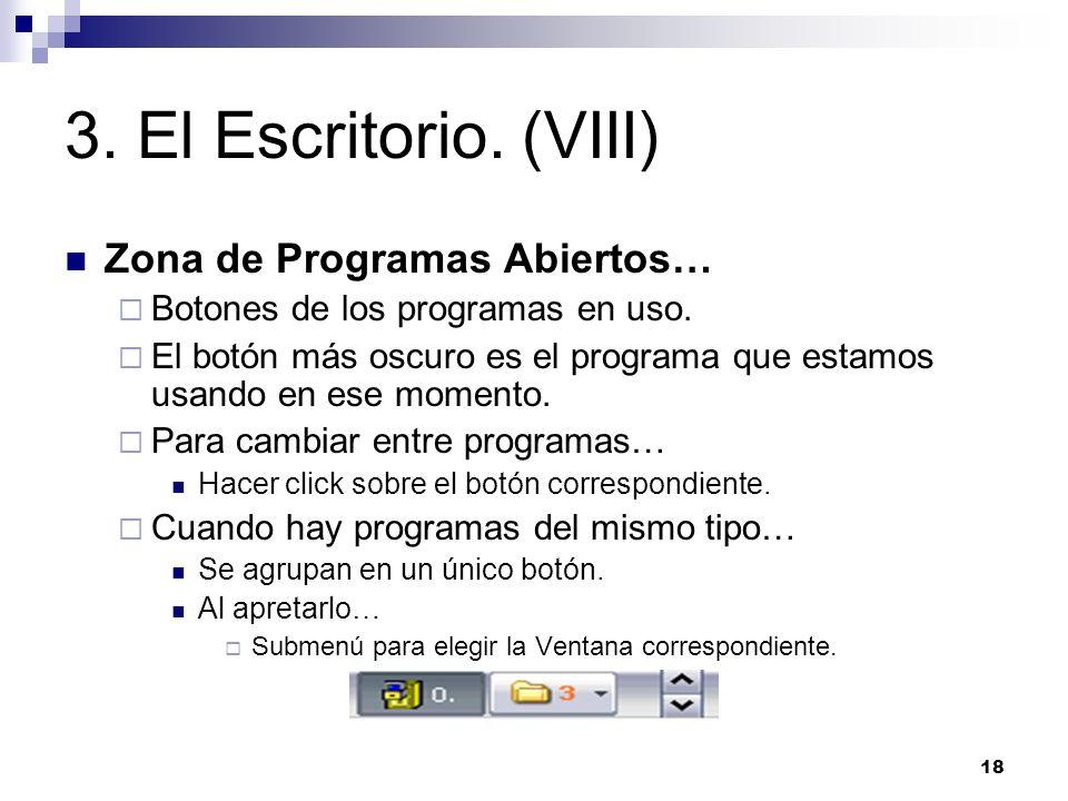 18 3. El Escritorio. (VIII) Zona de Programas Abiertos… Botones de los programas en uso. El botón más oscuro es el programa que estamos usando en ese