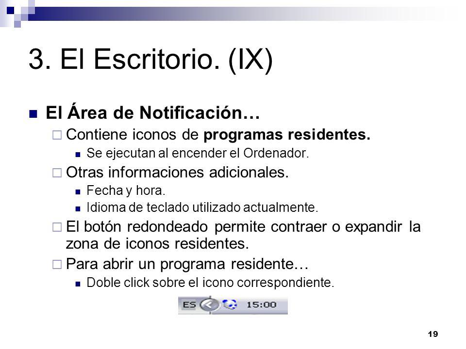 19 3. El Escritorio. (IX) El Área de Notificación… Contiene iconos de programas residentes. Se ejecutan al encender el Ordenador. Otras informaciones
