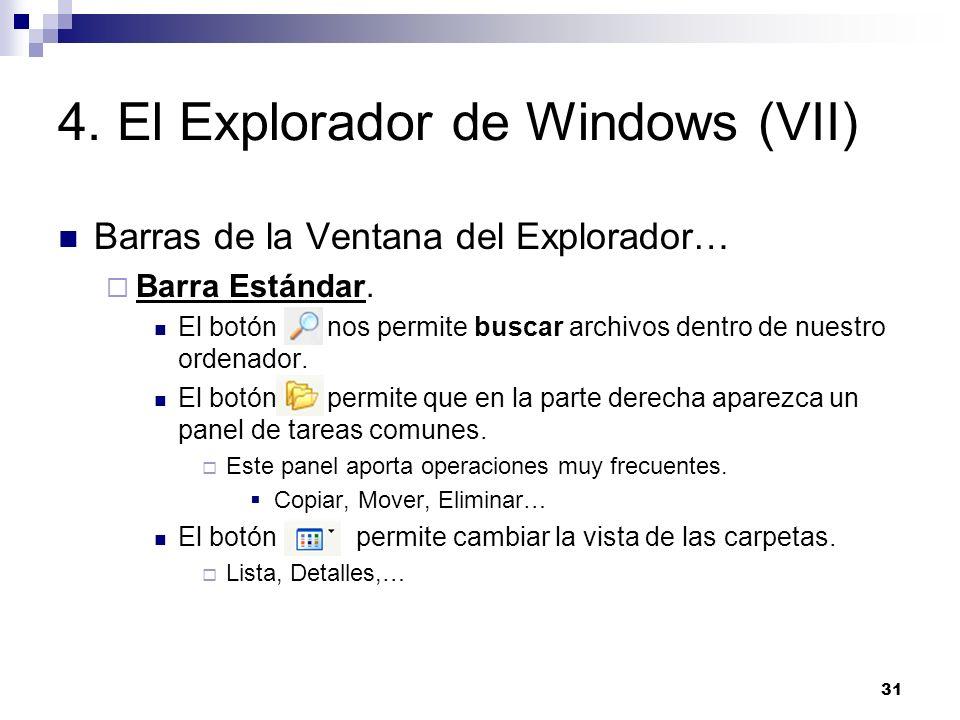 31 4. El Explorador de Windows (VII) Barras de la Ventana del Explorador… Barra Estándar. El botón nos permite buscar archivos dentro de nuestro orden