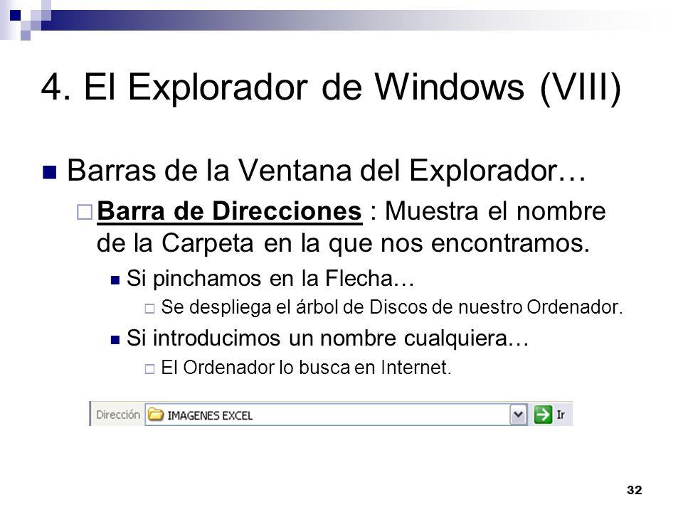 32 4. El Explorador de Windows (VIII) Barras de la Ventana del Explorador… Barra de Direcciones : Muestra el nombre de la Carpeta en la que nos encont