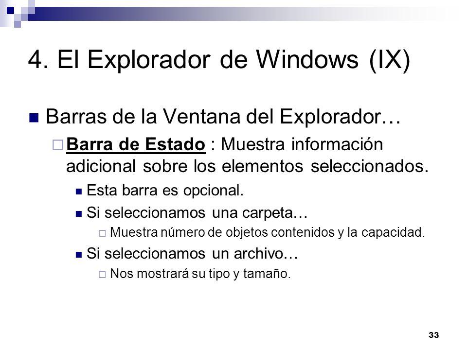 33 4. El Explorador de Windows (IX) Barras de la Ventana del Explorador… Barra de Estado : Muestra información adicional sobre los elementos seleccion