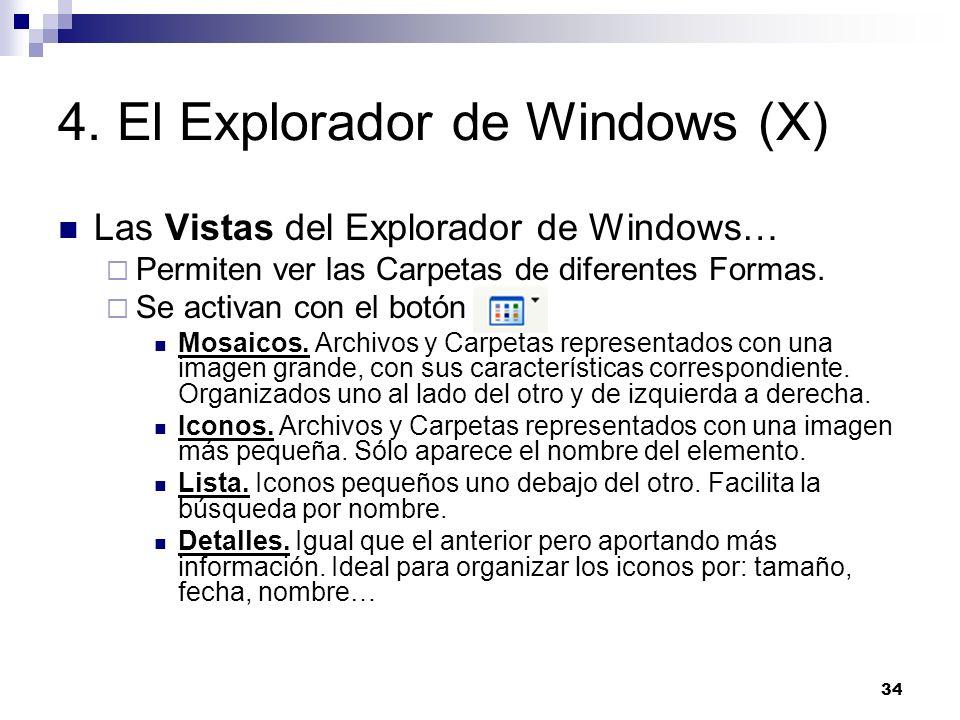 34 4. El Explorador de Windows (X) Las Vistas del Explorador de Windows… Permiten ver las Carpetas de diferentes Formas. Se activan con el botón Mosai