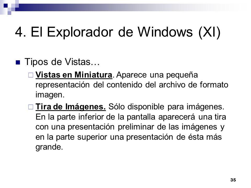 35 4. El Explorador de Windows (XI) Tipos de Vistas… Vistas en Miniatura. Aparece una pequeña representación del contenido del archivo de formato imag