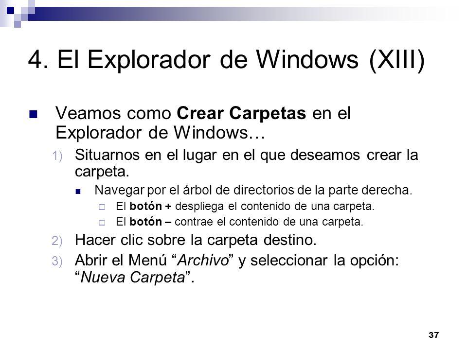 37 4. El Explorador de Windows (XIII) Veamos como Crear Carpetas en el Explorador de Windows… 1) Situarnos en el lugar en el que deseamos crear la car