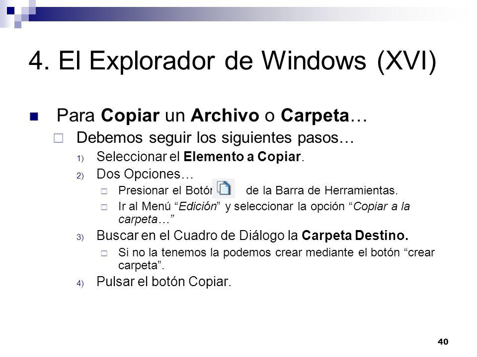 40 4. El Explorador de Windows (XVI) Para Copiar un Archivo o Carpeta… Debemos seguir los siguientes pasos… 1) Seleccionar el Elemento a Copiar. 2) Do