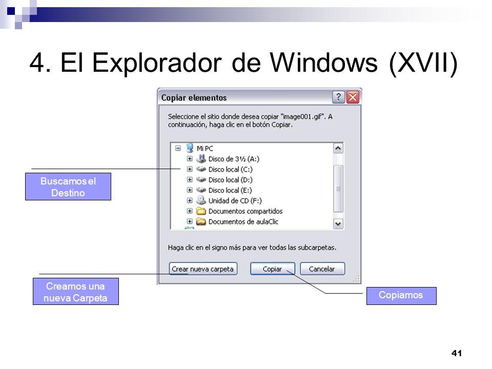41 4. El Explorador de Windows (XVII) Creamos una nueva Carpeta Buscamos el Destino Copiamos