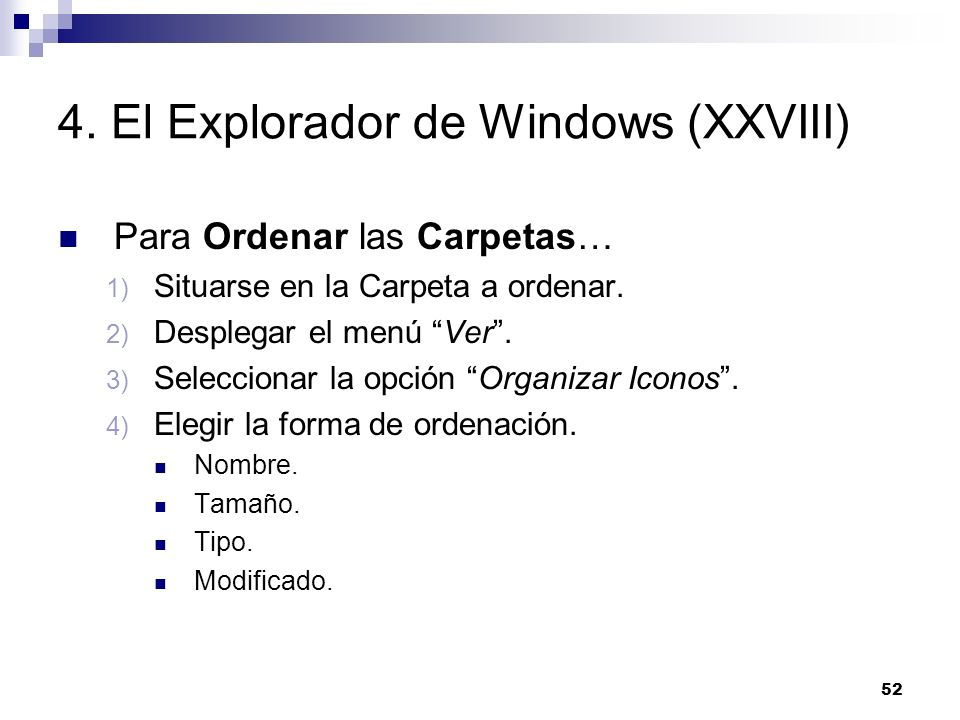 52 4. El Explorador de Windows (XXVIII) Para Ordenar las Carpetas… 1) Situarse en la Carpeta a ordenar. 2) Desplegar el menú Ver. 3) Seleccionar la op