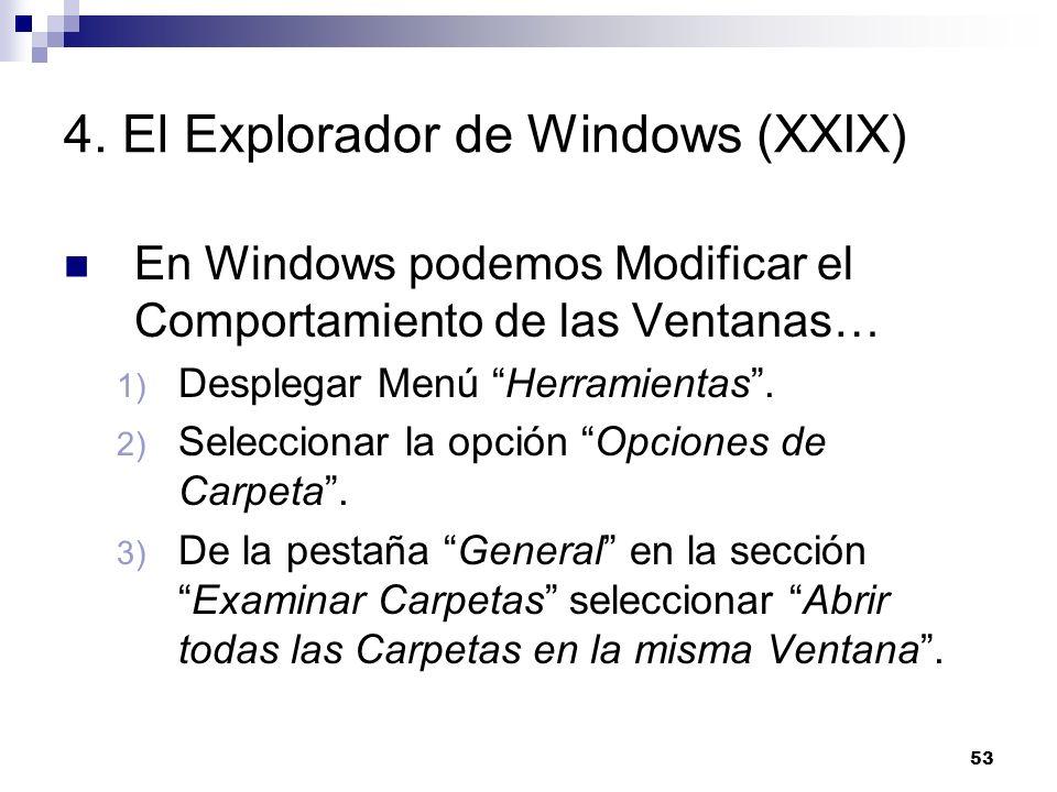 53 4. El Explorador de Windows (XXIX) En Windows podemos Modificar el Comportamiento de las Ventanas… 1) Desplegar Menú Herramientas. 2) Seleccionar l