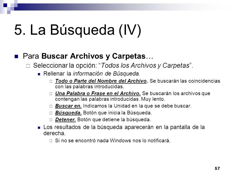 57 5. La Búsqueda (IV) Para Buscar Archivos y Carpetas… Seleccionar la opción: Todos los Archivos y Carpetas. Rellenar la información de Búsqueda. Tod