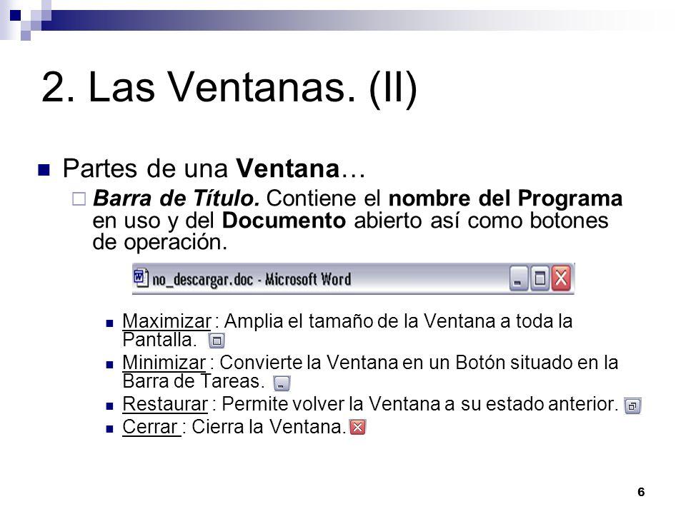 6 2. Las Ventanas. (II) Partes de una Ventana… Barra de Título. Contiene el nombre del Programa en uso y del Documento abierto así como botones de ope