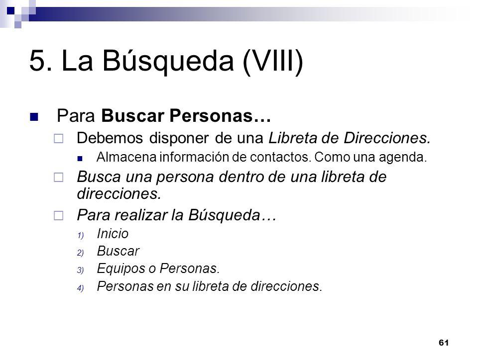 61 5. La Búsqueda (VIII) Para Buscar Personas… Debemos disponer de una Libreta de Direcciones. Almacena información de contactos. Como una agenda. Bus