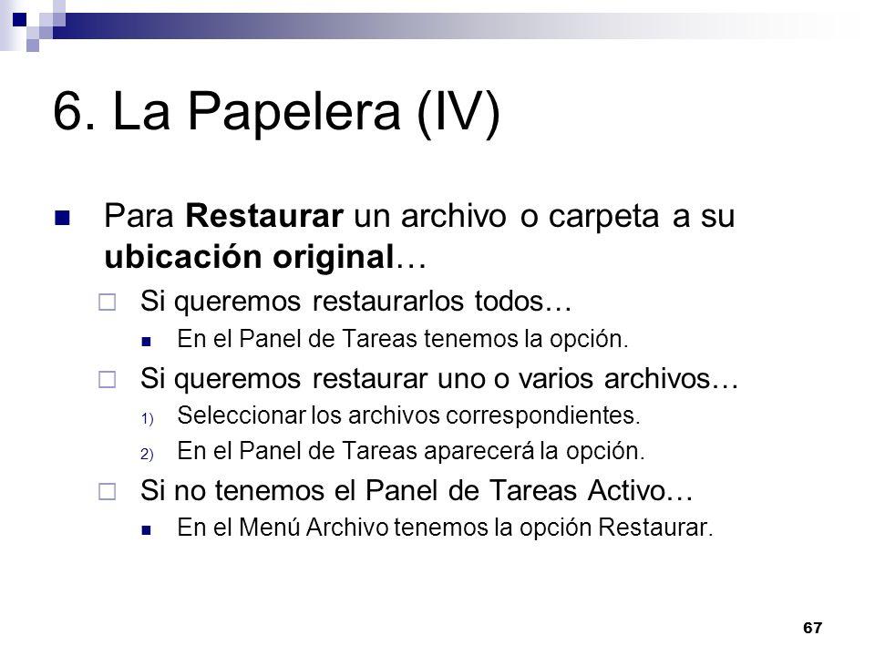 67 6. La Papelera (IV) Para Restaurar un archivo o carpeta a su ubicación original… Si queremos restaurarlos todos… En el Panel de Tareas tenemos la o