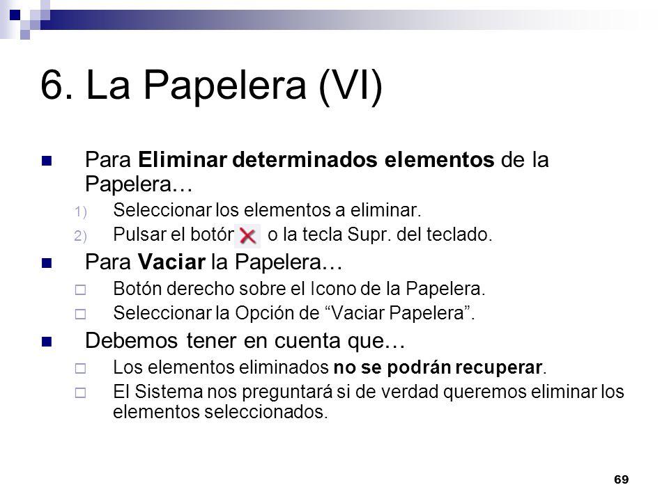 69 6. La Papelera (VI) Para Eliminar determinados elementos de la Papelera… 1) Seleccionar los elementos a eliminar. 2) Pulsar el botón o la tecla Sup