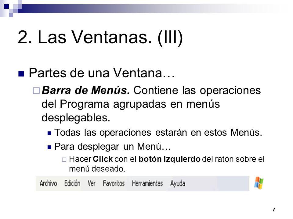 7 2. Las Ventanas. (III) Partes de una Ventana… Barra de Menús. Contiene las operaciones del Programa agrupadas en menús desplegables. Todas las opera