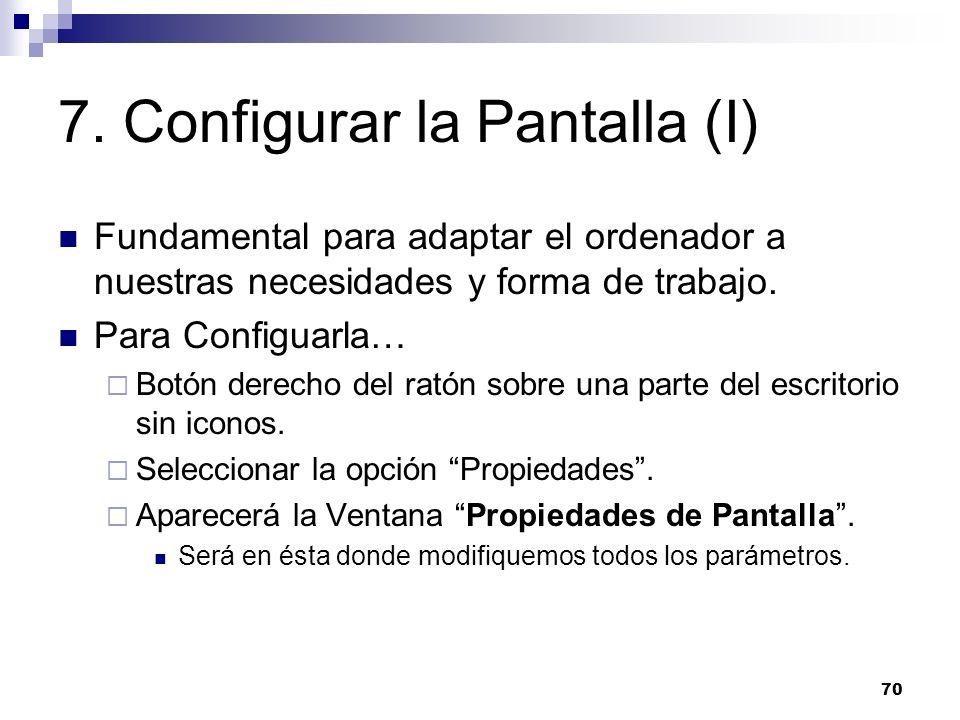 70 7. Configurar la Pantalla (I) Fundamental para adaptar el ordenador a nuestras necesidades y forma de trabajo. Para Configuarla… Botón derecho del