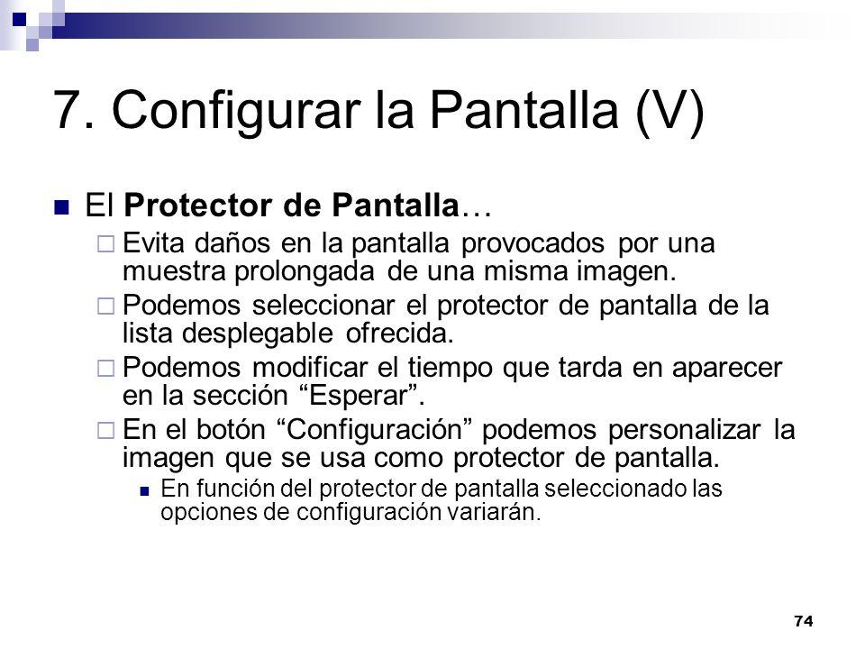 74 7. Configurar la Pantalla (V) El Protector de Pantalla… Evita daños en la pantalla provocados por una muestra prolongada de una misma imagen. Podem