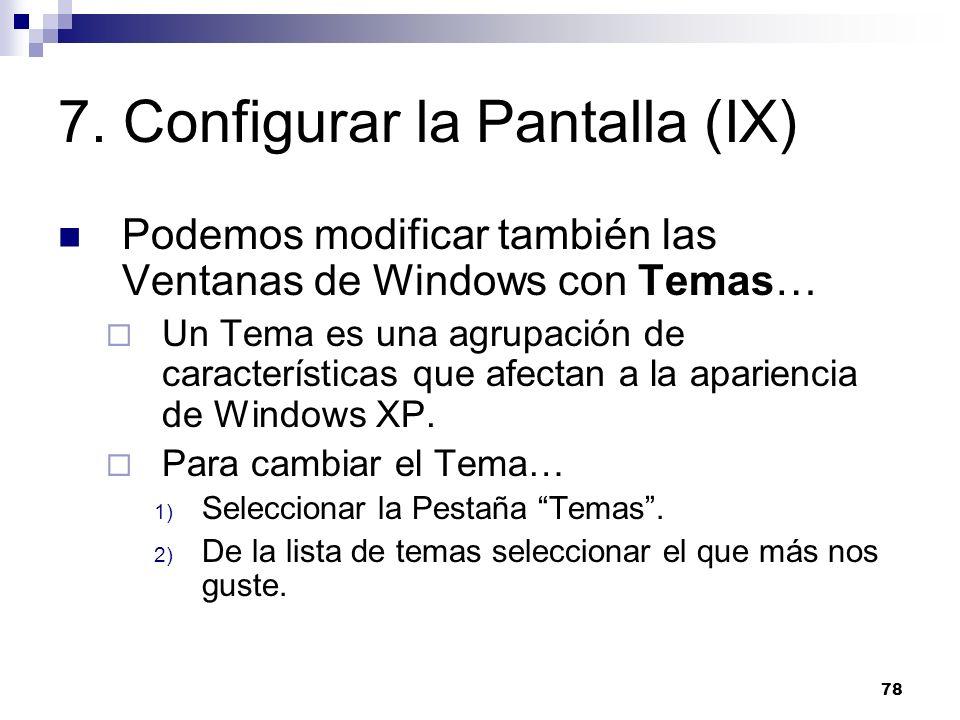 78 7. Configurar la Pantalla (IX) Podemos modificar también las Ventanas de Windows con Temas… Un Tema es una agrupación de características que afecta