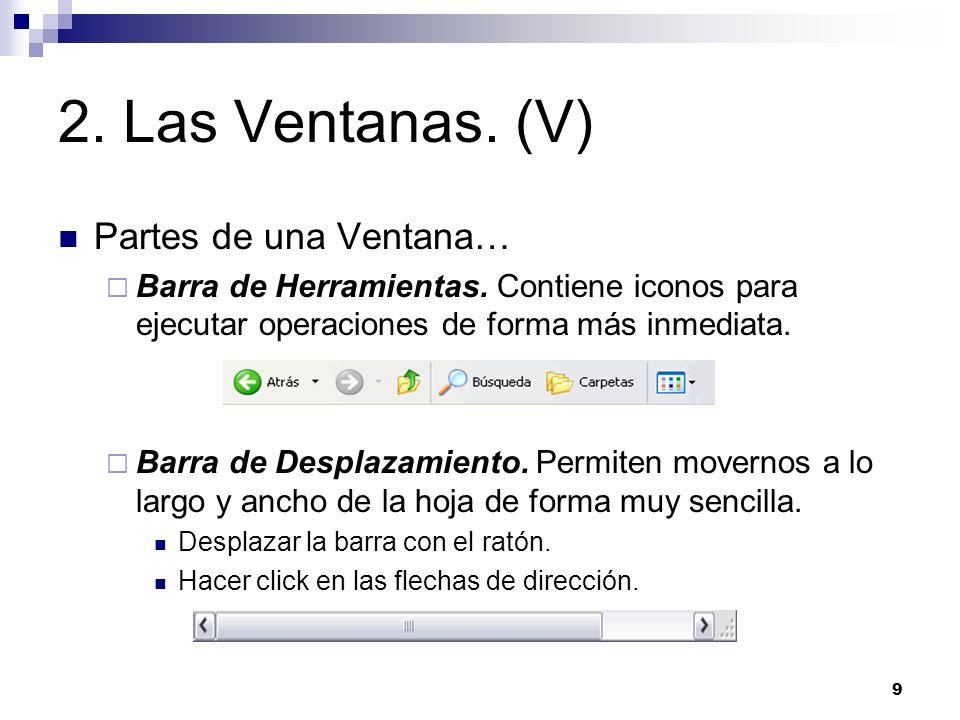 9 2. Las Ventanas. (V) Partes de una Ventana… Barra de Herramientas. Contiene iconos para ejecutar operaciones de forma más inmediata. Barra de Despla