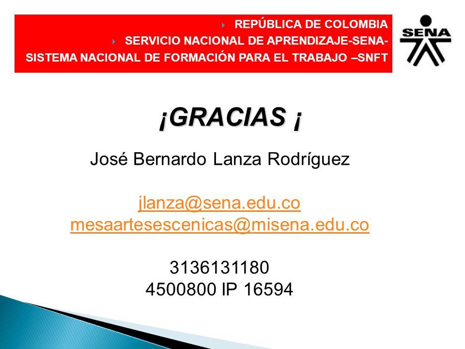 DIRECCIÓN GENERAL ¡GRACIAS ¡ José Bernardo Lanza Rodríguez jlanza@sena.edu.co mesaartesescenicas@misena.edu.co 3136131180 4500800 IP 16594 REPÚBLICA D