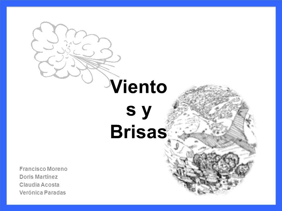 Francisco Moreno Doris Martínez Claudia Acosta Verónica Paradas Viento s y Brisas