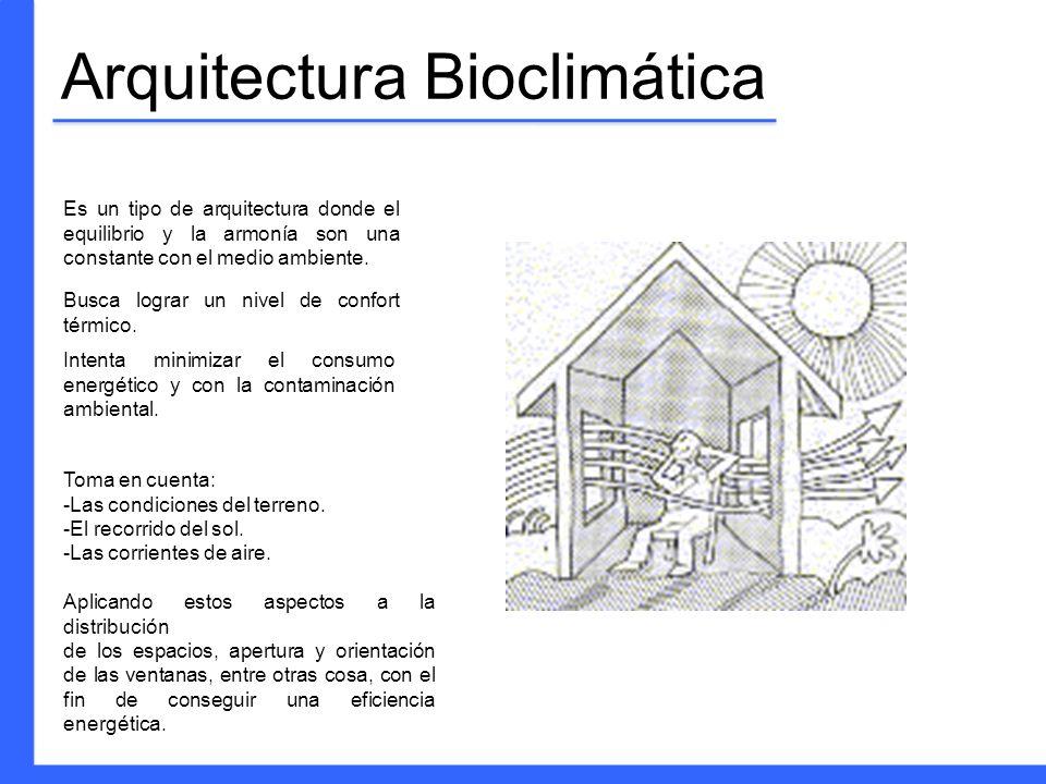 Arquitectura Bioclimática Es un tipo de arquitectura donde el equilibrio y la armonía son una constante con el medio ambiente. Busca lograr un nivel d