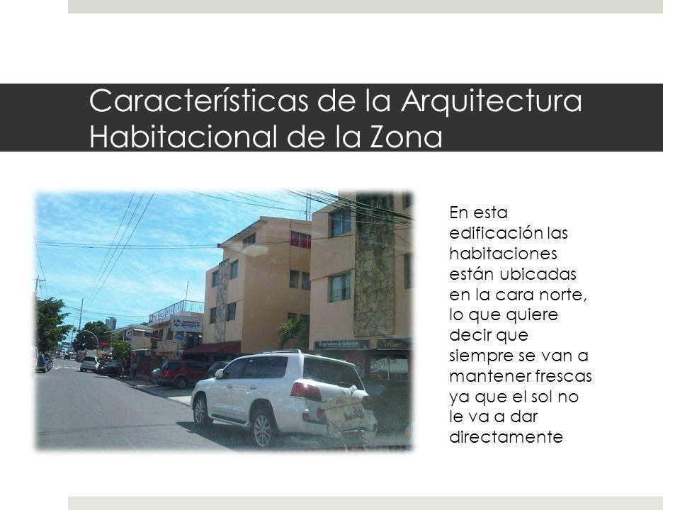 Características de la Arquitectura Habitacional de la Zona En esta edificación las habitaciones están ubicadas en la cara norte, lo que quiere decir que siempre se van a mantener frescas ya que el sol no le va a dar directamente