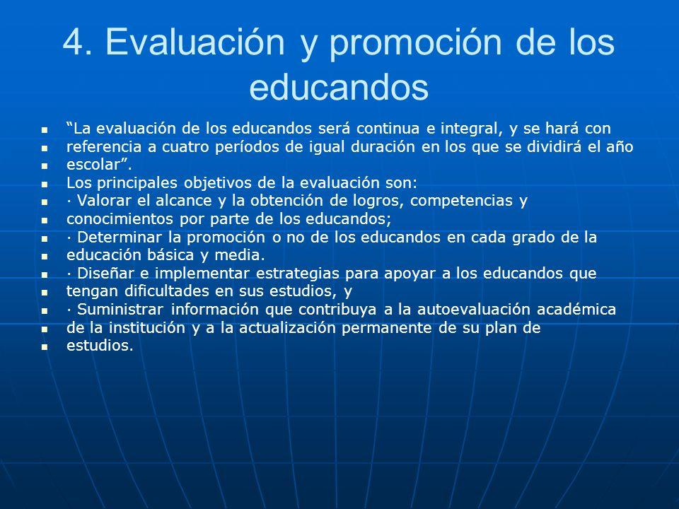 4. Evaluación y promoción de los educandos La evaluación de los educandos será continua e integral, y se hará con referencia a cuatro períodos de igua