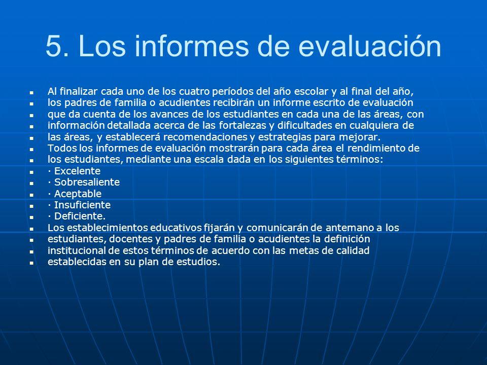 5. Los informes de evaluación Al finalizar cada uno de los cuatro períodos del año escolar y al final del año, los padres de familia o acudientes reci