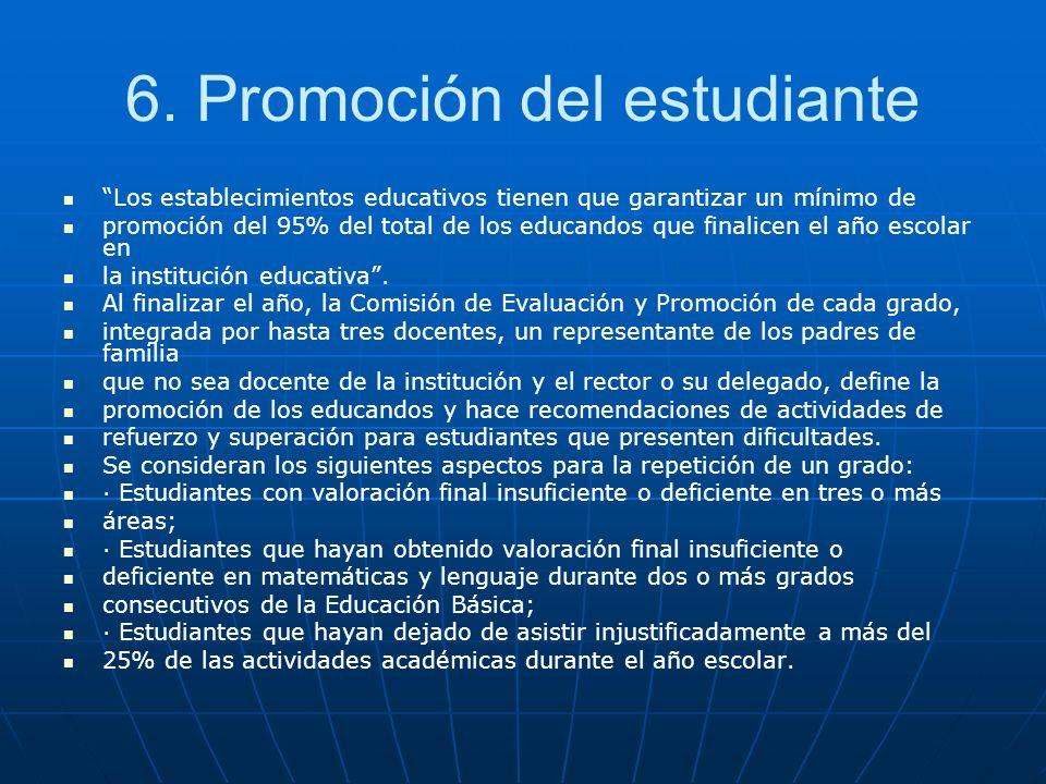 6. Promoción del estudiante Los establecimientos educativos tienen que garantizar un mínimo de promoción del 95% del total de los educandos que finali