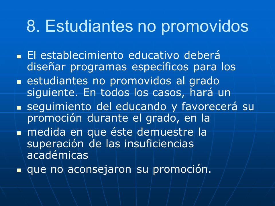 8. Estudiantes no promovidos El establecimiento educativo deberá diseñar programas específicos para los estudiantes no promovidos al grado siguiente.