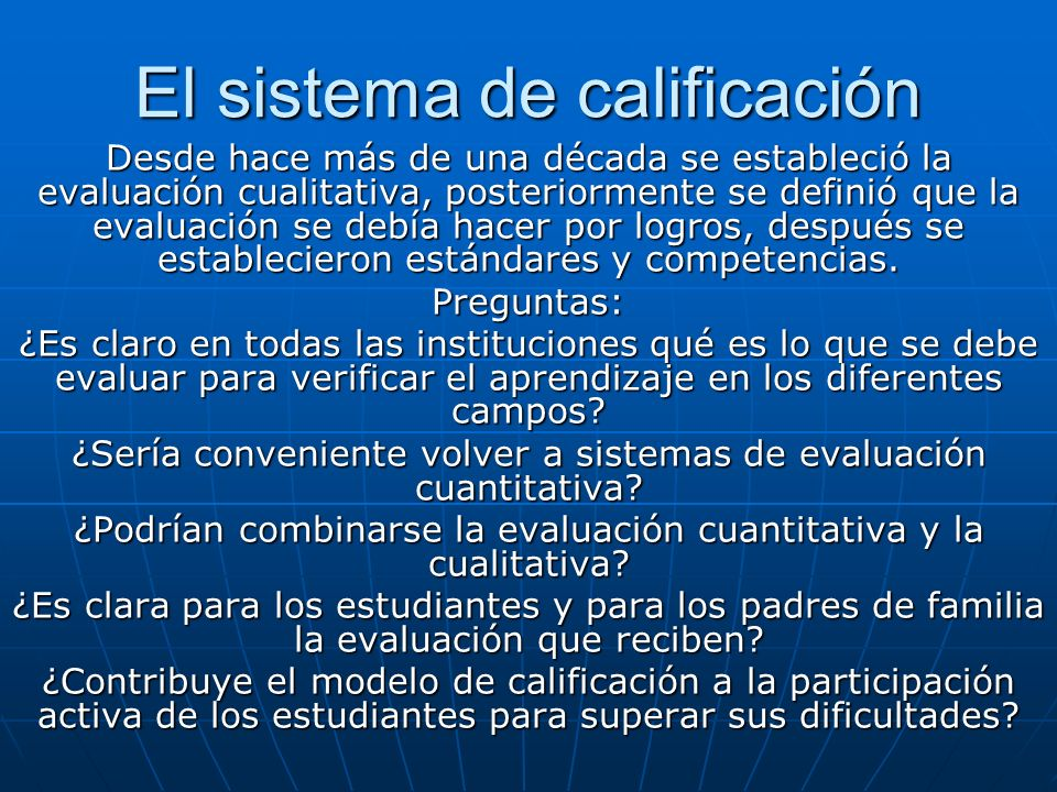 El sistema de calificación Desde hace más de una década se estableció la evaluación cualitativa, posteriormente se definió que la evaluación se debía