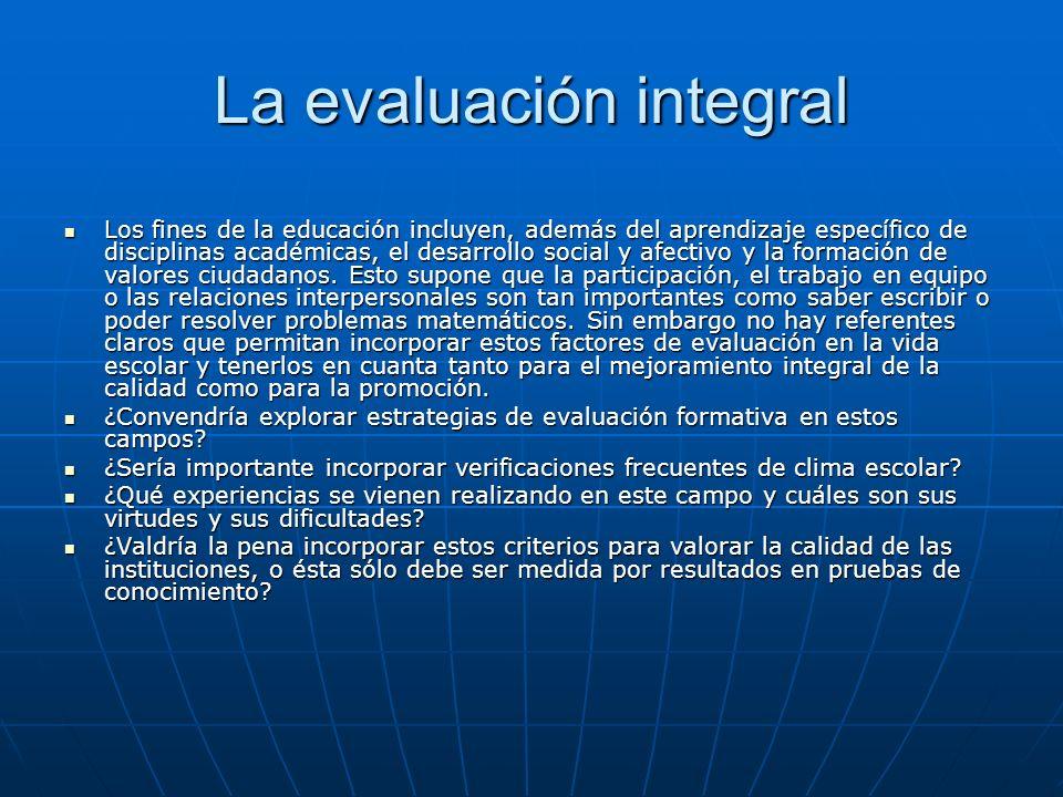 La evaluación integral Los fines de la educación incluyen, además del aprendizaje específico de disciplinas académicas, el desarrollo social y afectiv