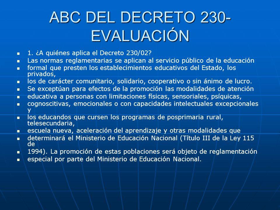 ABC DEL DECRETO 230- EVALUACIÓN 1. ¿A quiénes aplica el Decreto 230/02? Las normas reglamentarias se aplican al servicio público de la educación forma